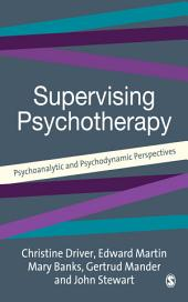 Supervising Psychotherapy: Psychoanalytic and Psychodynamic Perspectives