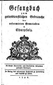 Gesangbuch zum gottesdienstlichen Gebrauche der reformirten Gemeinden in Churpfalz