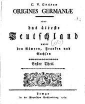 Origines Germaniae oder das älteste Teutschland unter den Römern, Franken und Sachsen: Band 1