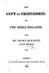 The Gift of Friendship; Or, the Riddle Explained. [With Plates.]