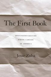 The First Book: Twentieth-Century Poetic Careers in America
