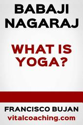 Babaji Nagaraj - What is Yoga?