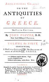 Archaeologia Graeca Or the Antiquities of Graece: Volume 1