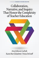 Collaboration  Narrative  and Inquiry That Honor the Complexity of Teacher Education PDF