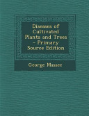 Diseases of Cultivated Plants and Trees - Primary Source Edition