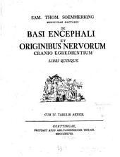 De Basi Encephali et originibus nervorum cranio egredientium: libri quinque : cum IV tabulis