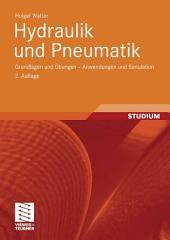 Hydraulik und Pneumatik: Grundlagen und Übungen - Anwendungen und Simulation, Ausgabe 2