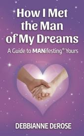 How I Met the Man of My Dreams:: a Guide to MANifesting® Yours
