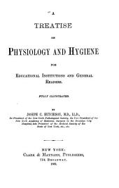 A Treatise on Physiology and Hygiene for Educational Institutions and General Readers: Fully Illustrated