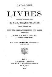 Catalogue des livres composant la bibliothèque de feu M. Théophile Gautier: dont la vente aura lieu Hôtel des Commissaires-Priseurs Rue Drouot ... les lundi 23 et mardi 24 février, 1873 ...