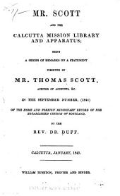Mr. Scott and the Calcutta Mission Library and Apparatus: Being a Series of Remarks on a Statement Inserted by Mr. Thomas Scott, Auditor of Accounts, Etc. in the September Number, (1844) of the Home and Foreign Missionary Record of the Established Church of Scotland