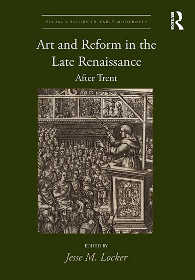 Art and Reform in the Late Renaissance PDF