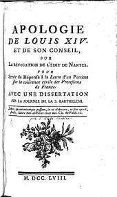Apologie de Louis XIV. et de son conseil, sur la révocation de l'édit de Nantes: Pour servir de réponse à la lettre d'un patriote sur la tolérance civile des Protestans de France : Avec une dissertation sur la journée de la S. Barthelemi