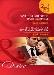 Sweet Surrender Baby Surprise The Secretary S Bossman Bargain Sweet Surrender Baby Surprise The Secretary S Bossman Bargain Mills Boon Desire  PDF