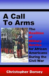 A Call to Arms: The Realities of Military Service for African Americans During the Civil War