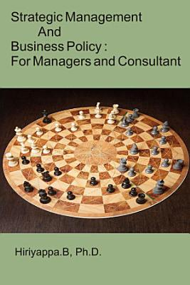 Strategic Management and Business Policy   For Managers and Consultant