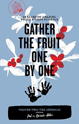 Gather the Fruit One by One  50 Years of Amazing Peace Corps Stories