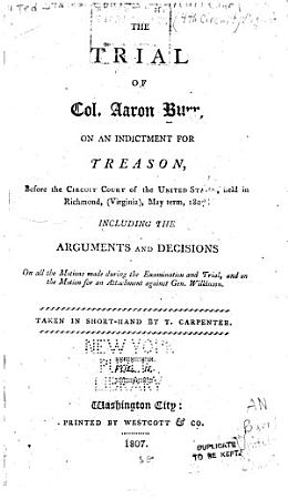The Trial of Col  Aaron Burr  on an Indictment for Treason  Before the Circuit Court of the United States  Held in Richmond   Virginia   May Term  1807 PDF