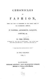 Chronicles of Fashion: From the Time of Elizabeth to the Early Part of the Nineteenth Century, in Manners, Amusements, Banquets, Costume, Etc, Volume 1