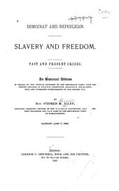 Democrat and Republican, Slavery and Freedom: Past and Present Crises : an Historical Address : in Behalf of the Veteran Founders of the Republican Party Upon the Pending Dangers of Political Corruption, Anarchical Disorganization, and Increasing Intemperance of the Present Day