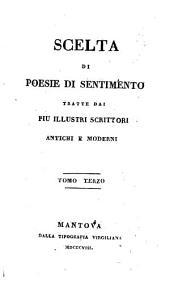 Scelta di poesie di sentimento, tratte dai ... scrittori antichi e moderni: Volumi 3-4