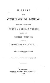 History of the Conspiracy of Pontiac, and the War of North American Tribes Against the English Colonies After the Conquest of Canada