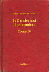 Le Dernier mot de Rocambole -: Volume4