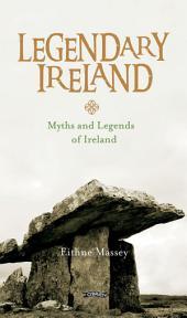 Legendary Ireland: Myths and Legends of Ireland, Edition 3