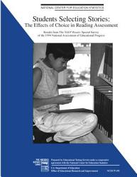 Students selecting stories : the effects of choice in reading assessment : results from the NAEP Reader special study of the 1994 National Assessment of Educational Progress