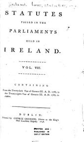 Statutes Passed in the Parliaments Held in Ireland ... from the Third Year of Edward the Second, A.D. 1310 [to the Fortieth Year of George III, A.D. 1800, Inclusive] ...: 26 George III, 1786-28 George III, 1788