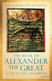 Book of Alexander the Great: A Life of the Conqueror