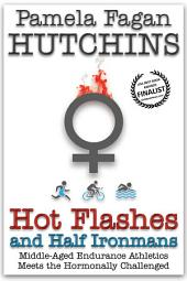 Hot Flashes and Half Ironmans: Middle-Aged Endurance Athletics Meets the Hormonally-Challenged