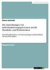 Die Auswirkungen von Individualisierungsprozessen auf die Haushalts- und Wohnstruktur: Eine Sekundäranalyse von Untersuchungen zu Deutschland seit den 60er Jahren