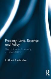Property, Land, Revenue, and Policy: The East India Company, c.1757–1825