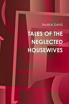 TALES OF THE NEGLECTED HOUSEWIVES