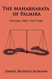 The Mahabharata of Palmira: Volume Two: The Yoke