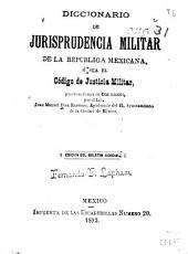 Diccionario de jurisprudencia militar de la República Mexicana: o sea El código de justicia militar, puesto en forma de diccionario