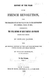 History of the Wars of the French Revolution ...: Comprehending the Civil History of Great Britain and France During that Period, with an Original History of the Last War Between the United States and Great Britain by William Grimshaw, Volume 1