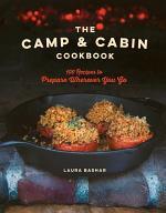 The Camp & Cabin Cookbook: 100 Recipes to Prepare Wherever You Go