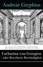 Catharina von Georgien - oder Bewehrete Beständigkeit - Vollständige Ausgabe: Ein Trauerspiel