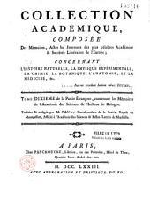 Collection académique composée des mémoires, actes ou journaux des plus célèbres académies et sociétés littéraires étrangères...concernant l'histoire naturelle et la botanique, la physique expérimentale et la chymie, la médecine et l'anatomie