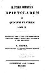 M. Tullii Ciceronis Epistolarum ad Quintum fratrem libri III