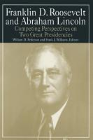 Franklin D Roosevelt and Abraham Lincoln  Competing Perspectives on Two Great Presidencies PDF
