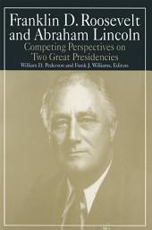 Franklin D.Roosevelt and Abraham Lincoln: Competing Perspectives on Two Great Presidencies: Competing Perspectives on Two Great Presidencies