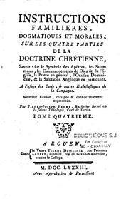 Instructions familières, dogmatiques et morales sur les quatre parties de la doctrine chrétienne... à l'usage des curés...de la campagne