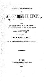 Elements metaphysiques de la doctrine du droit (premiere partie de la Metaphysique des moeurs) suivis d'un essai philosophique sur la paix perpetuelle et d'aurtes petits ecrits relatifs au droit naturel