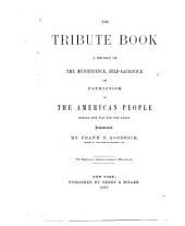 The Tribute Book: A Record of the Munificence, Self-sacrifice and Patriotism of the American People During the War for the Union