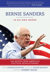 Bernie Sanders: In His Own Words: 250 Quotes from America's Political Revolutionary