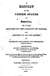 A History of the United States of America: On a Plan Adapted to the Capacity of Youths, and Designed to Aid the Memory by Systematic Arrangement and Interesting Associations