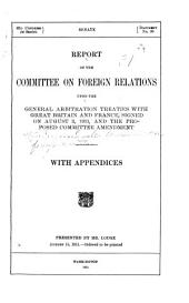 Report of the Committee on Foreign Relations, Together with the Views of the Minority, Upon the General Arbitration Treaties with Great Britain and France, Signed on August 3, 1911, and the Proposed Committee Amendments. With Appendices ...